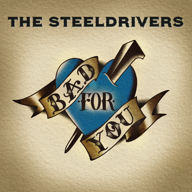 THE STEELDRIVERS ANNOUNCE BAD FOR YOU